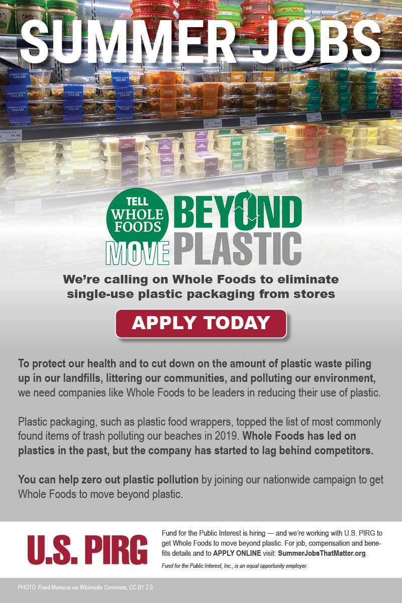 SUMMER JOBS! We're calling on Whole Foods to eliminate single-use plastic packaging from stores. Apply to join our campaign.